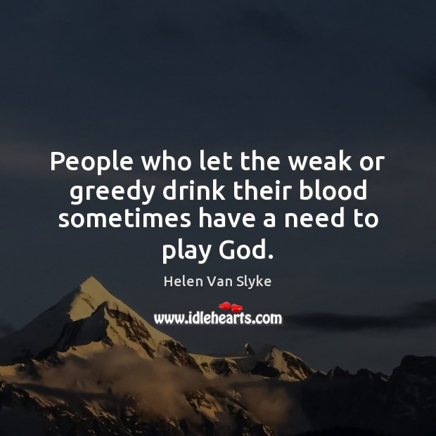 People who let the weak or greedy drink their blood sometimes have a need to play God. Image