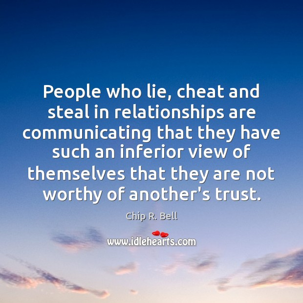 People who lie, cheat and steal in relationships are communicating that they Image