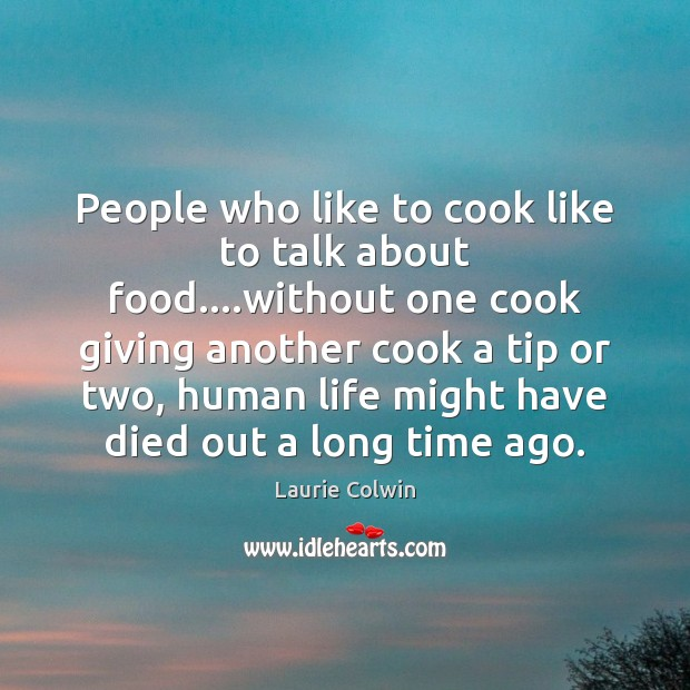 People who like to cook like to talk about food….without one Image