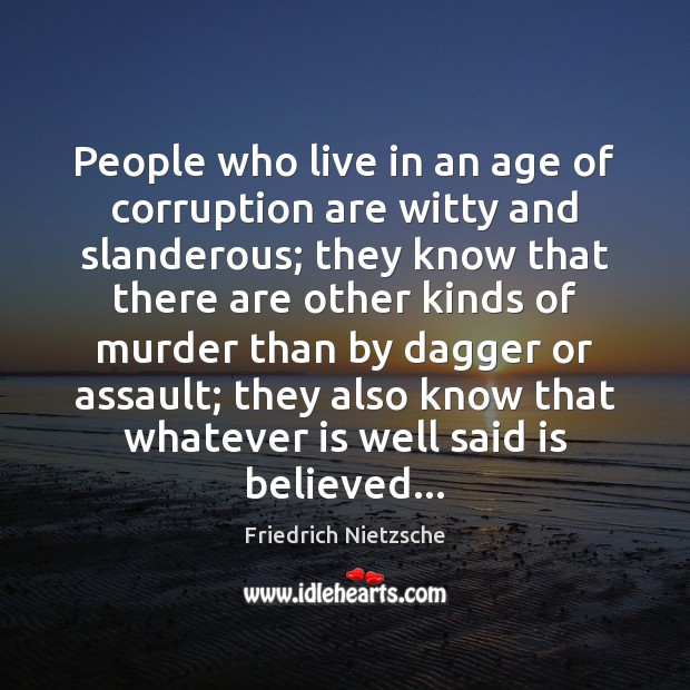 People who live in an age of corruption are witty and slanderous; Image