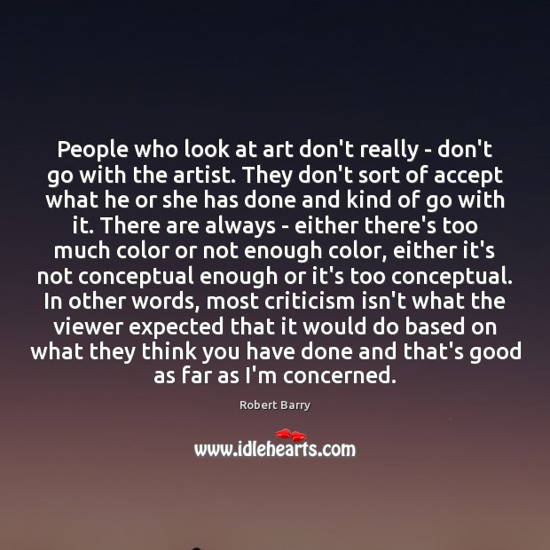 People who look at art don't really – don't go with the Robert Barry Picture Quote