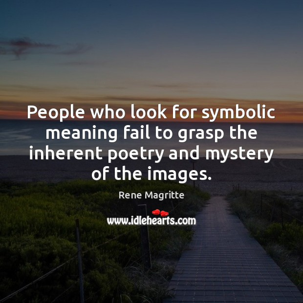People who look for symbolic meaning fail to grasp the inherent poetry Image