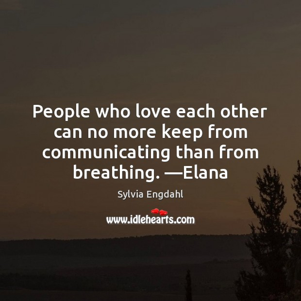People who love each other can no more keep from communicating than Image