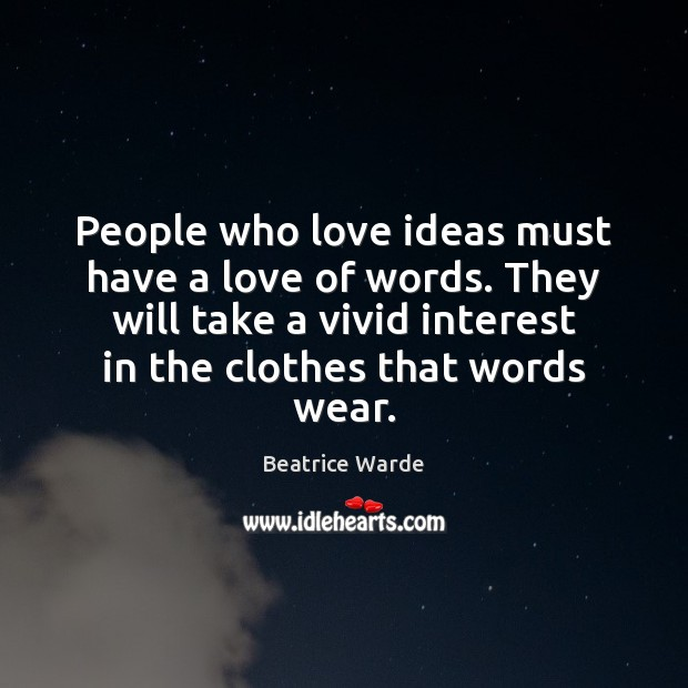 People who love ideas must have a love of words. They will Image