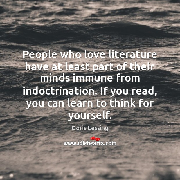 People who love literature have at least part of their minds immune Doris Lessing Picture Quote