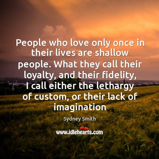 People who love only once in their lives are shallow people. What Image