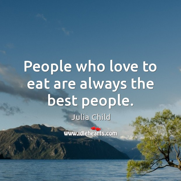 Image, People who love to eat are always the best people.