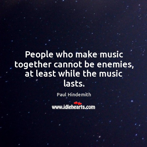 People who make music together cannot be enemies, at least while the music lasts. Image