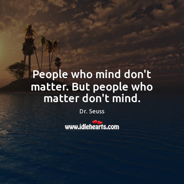Image, People who mind don't matter. But people who matter don't mind.