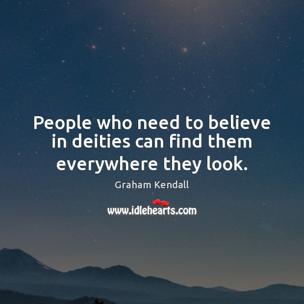 People who need to believe in deities can find them everywhere they look. Image