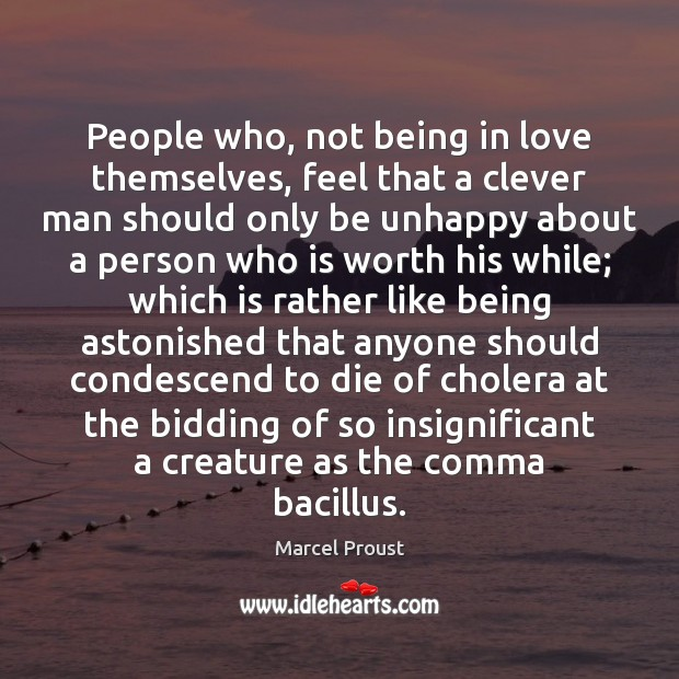 People who, not being in love themselves, feel that a clever man Image