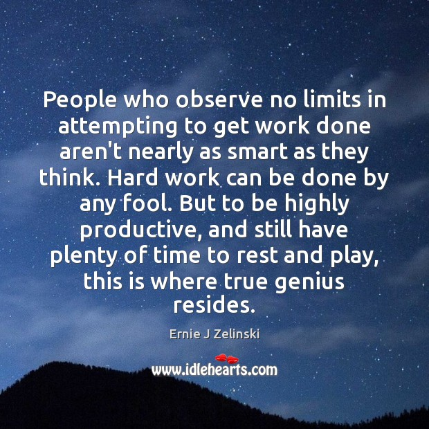 People who observe no limits in attempting to get work done aren't Ernie J Zelinski Picture Quote