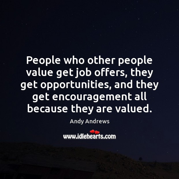 People who other people value get job offers, they get opportunities, and Andy Andrews Picture Quote
