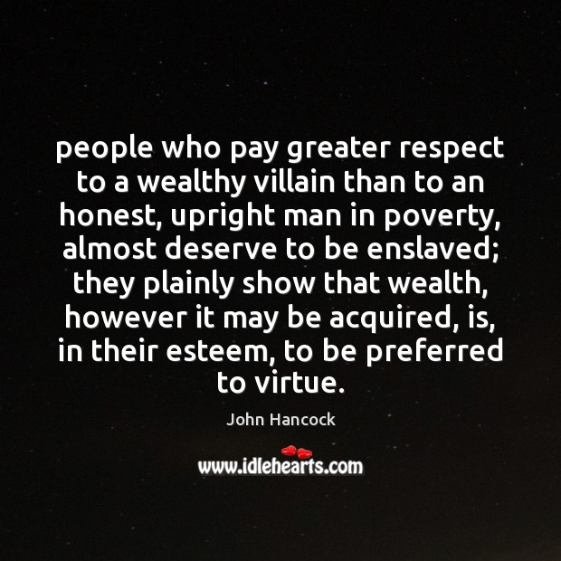 Image, People who pay greater respect to a wealthy villain than to an