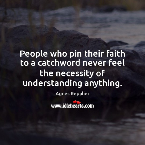 People who pin their faith to a catchword never feel the necessity Image