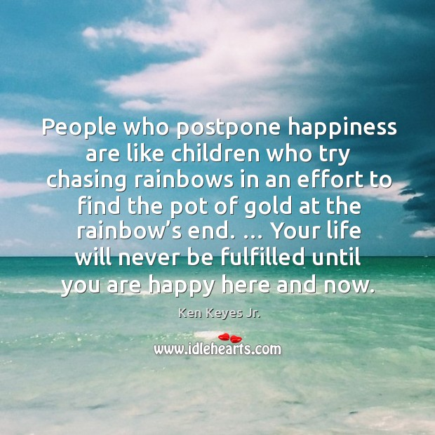 People who postpone happiness are like children who try chasing rainbows in an. Image