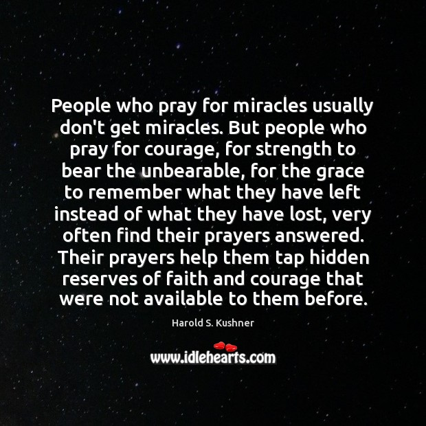 People who pray for miracles usually don't get miracles. But people who Image