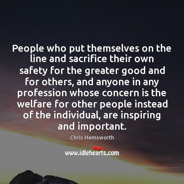 People who put themselves on the line and sacrifice their own safety Chris Hemsworth Picture Quote