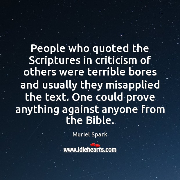 People who quoted the Scriptures in criticism of others were terrible bores Muriel Spark Picture Quote