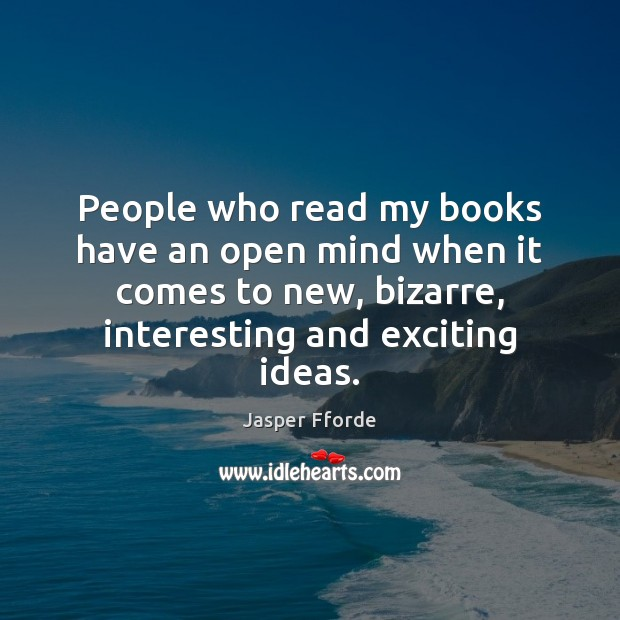 People who read my books have an open mind when it comes Image