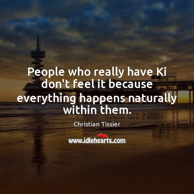 People who really have Ki don't feel it because everything happens naturally within them. Image