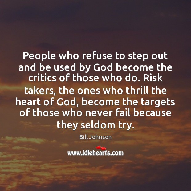 People who refuse to step out and be used by God become Bill Johnson Picture Quote