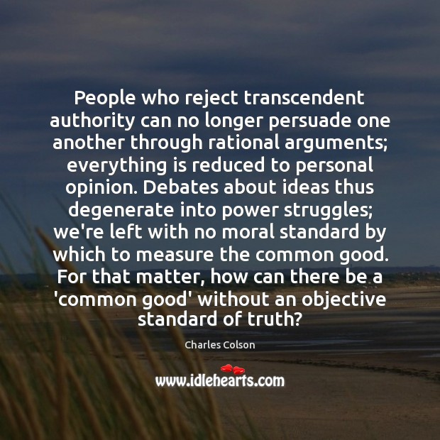 People who reject transcendent authority can no longer persuade one another through Charles Colson Picture Quote
