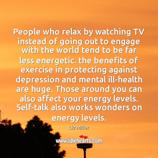 People who relax by watching TV instead of going out to engage Liz Miller Picture Quote