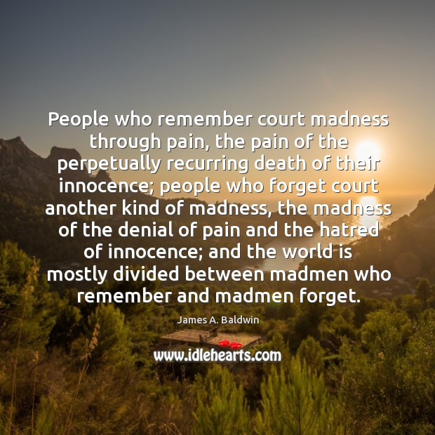 People who remember court madness through pain, the pain of the perpetually Image