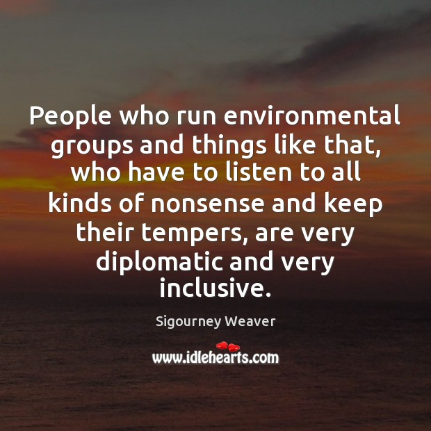 Image, People who run environmental groups and things like that, who have to