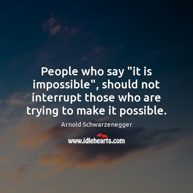 """Image, People who say """"it is impossible"""", should not interrupt those who are"""