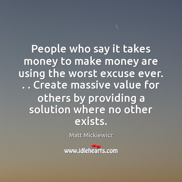 People who say it takes money to make money are using the Image