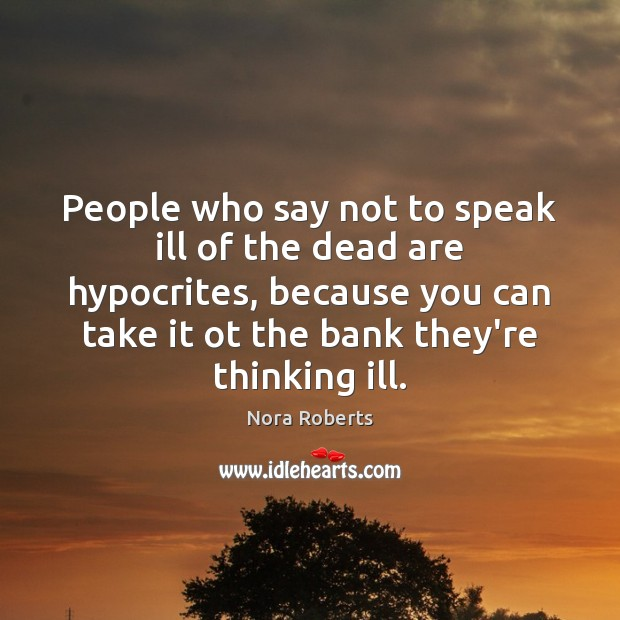People who say not to speak ill of the dead are hypocrites, Image