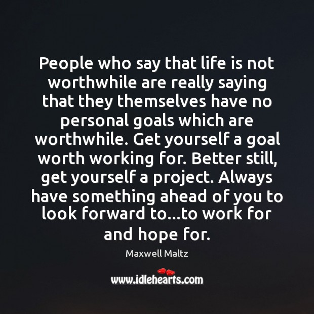 People who say that life is not worthwhile are really saying that Image