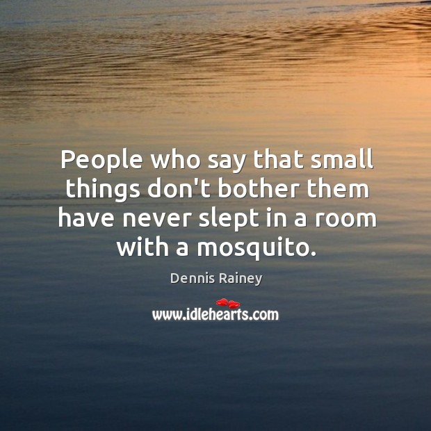 People who say that small things don't bother them have never slept Dennis Rainey Picture Quote