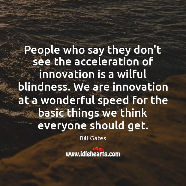 People who say they don't see the acceleration of innovation is a Innovation Quotes Image