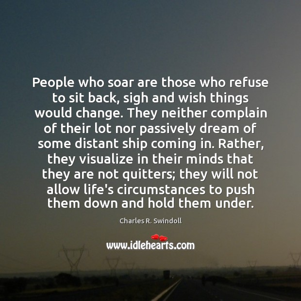 People who soar are those who refuse to sit back, sigh and Image
