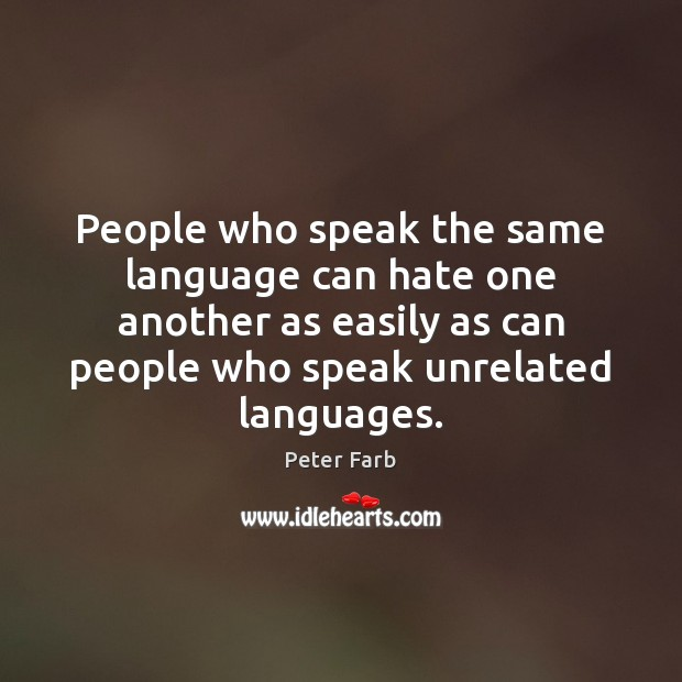 People who speak the same language can hate one another as easily Image