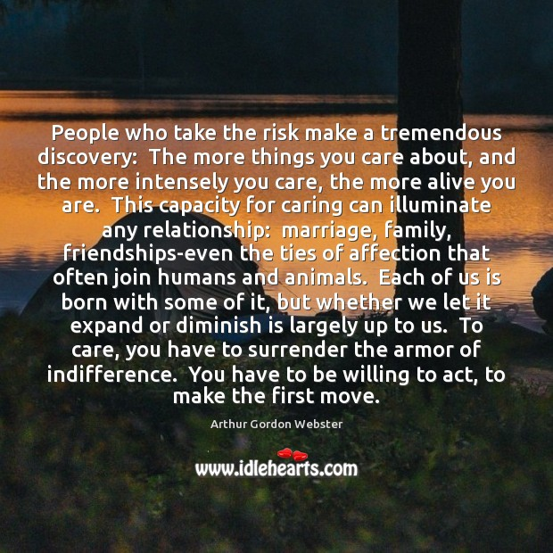 People who take the risk make a tremendous discovery:  The more things Image