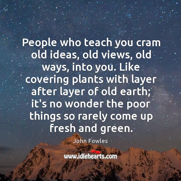 People who teach you cram old ideas, old views, old ways, into Image