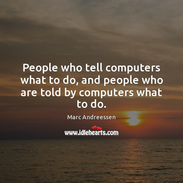 Image, People who tell computers what to do, and people who are told by computers what to do.