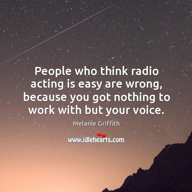 People who think radio acting is easy are wrong, because you got nothing to work with but your voice. Image
