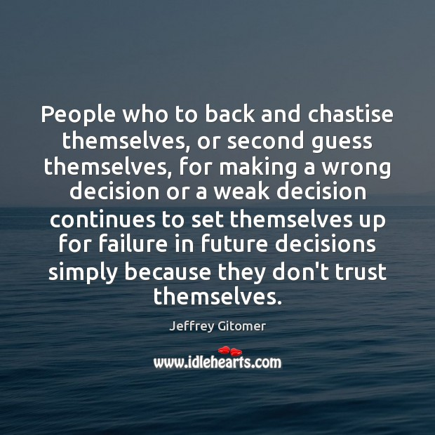 People who to back and chastise themselves, or second guess themselves, for Don't Trust Quotes Image