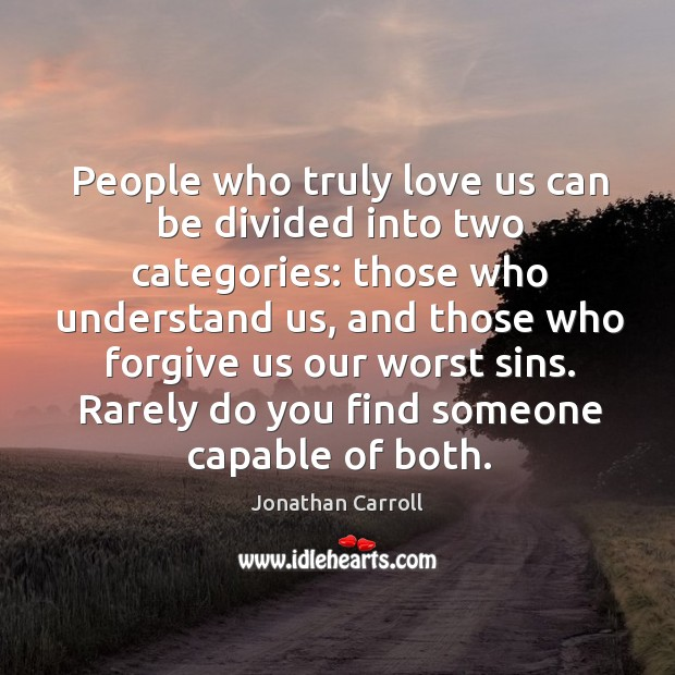 People who truly love us can be divided into two categories: those who understand us Image