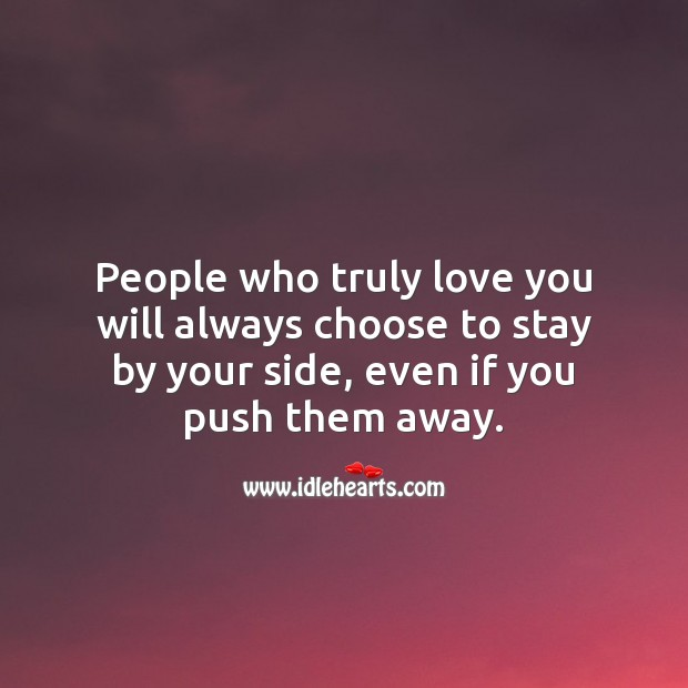 Image, People who truly love you will always choose to stay by your side.