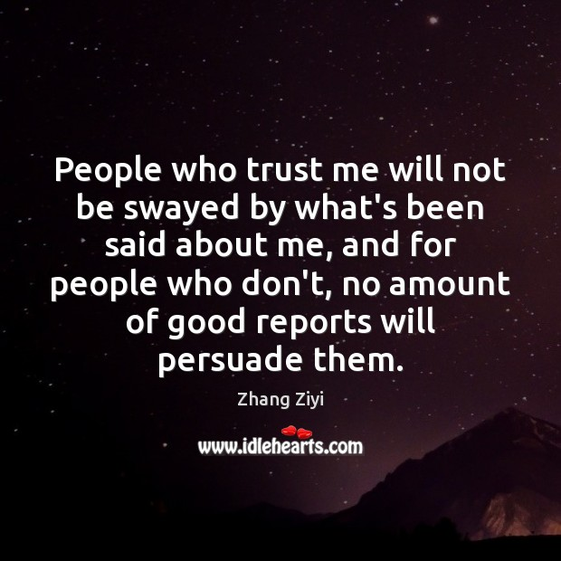People who trust me will not be swayed by what's been said Zhang Ziyi Picture Quote