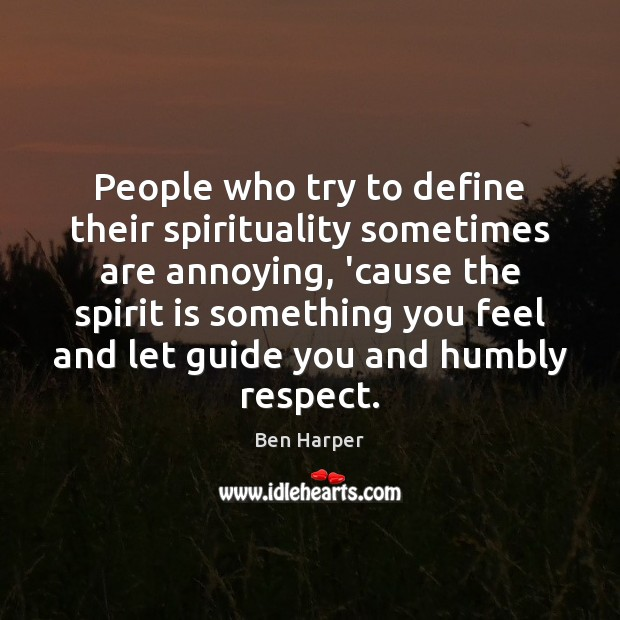 People who try to define their spirituality sometimes are annoying, 'cause the Image