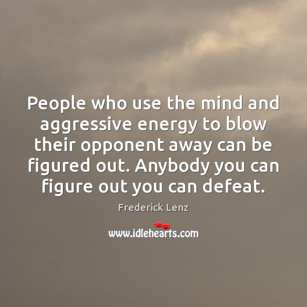 People who use the mind and aggressive energy to blow their opponent Image