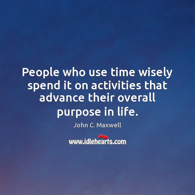 People who use time wisely spend it on activities that advance their Image
