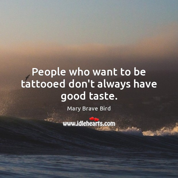 Image, People who want to be tattooed don't always have good taste.